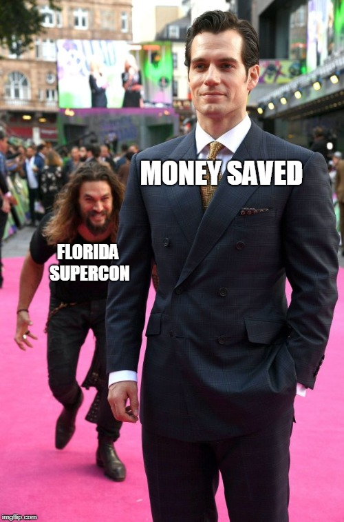 MONEY SAVED FLORIDA SUPERCON | image tagged in jason momoa henry cavill meme | made w/ Imgflip meme maker