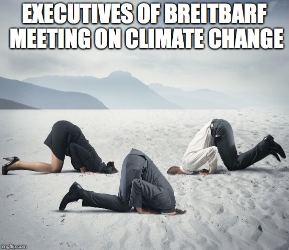 Breitbart meeting on climate change | EXECUTIVES OF BREITBARF MEETING ON CLIMATE CHANGE | image tagged in republican committee on climate change,fake news | made w/ Imgflip meme maker