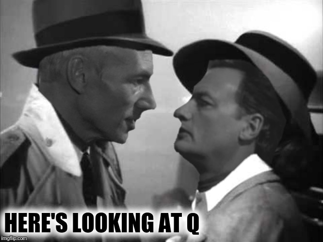 Bad Photoshop Sunday presents:  Q must remember this | HERE'S LOOKING AT Q | image tagged in bad photoshop sunday,captain picard,q,casablanca,here's looking at you | made w/ Imgflip meme maker