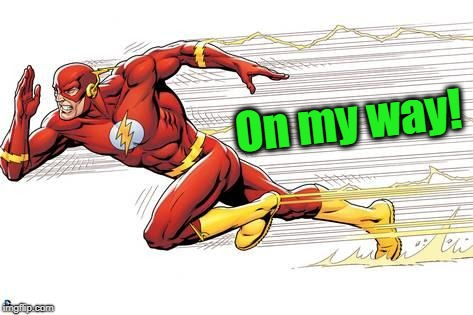Flash | On my way! | image tagged in flash | made w/ Imgflip meme maker