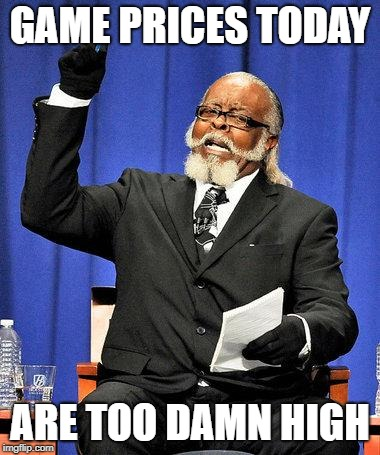 Too High | GAME PRICES TODAY ARE TOO DAMN HIGH | image tagged in too high,AdviceAnimals | made w/ Imgflip meme maker