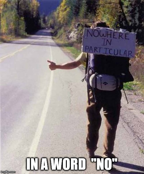 "hitchhiker | IN A WORD  ""NO"" 