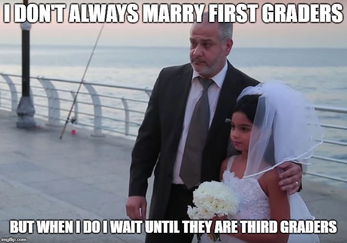 Moslem Pedos | I DON'T ALWAYS MARRY FIRST GRADERS BUT WHEN I DO I WAIT UNTIL THEY ARE THIRD GRADERS | image tagged in pedophile | made w/ Imgflip meme maker