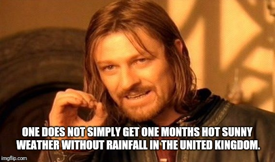One Does Not Simply Meme | ONE DOES NOT SIMPLY GET ONE MONTHS HOT SUNNY WEATHER WITHOUT RAINFALL IN THE UNITED KINGDOM. | image tagged in memes,one does not simply | made w/ Imgflip meme maker