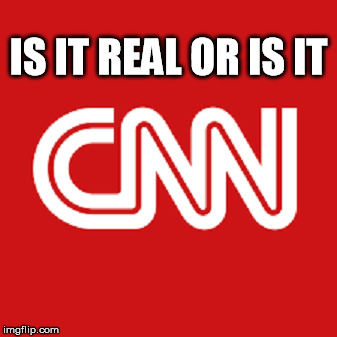 IS IT REAL OR IS IT | image tagged in cnn | made w/ Imgflip meme maker