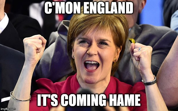 nicola sturgeon  | C'MON ENGLAND IT'S COMING HAME | image tagged in nicola sturgeon | made w/ Imgflip meme maker