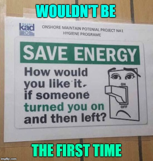 Save Energy | image tagged in save energy,funny meme | made w/ Imgflip meme maker