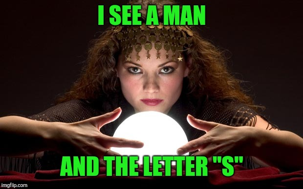 "Psychic with Crystal Ball | I SEE A MAN AND THE LETTER ""S"" 