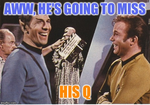 AWW, HE'S GOING TO MISS HIS Q | made w/ Imgflip meme maker