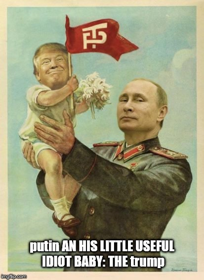 putin and his little useful idiot baby: the trump! | putin AN HIS LITTLE USEFUL IDIOT BABY: THE trump | image tagged in trump is a baby,baby trump,useful idiot,trump is a moron,trump unfit unqualified dangerous | made w/ Imgflip meme maker