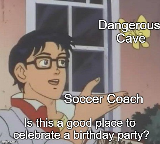 Is This A Pigeon Meme | Soccer Coach Dangerous Cave Is this a good place to celebrate a birthday party? | image tagged in memes,is this a pigeon | made w/ Imgflip meme maker