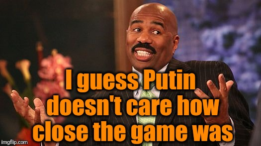 shrug | I guess Putin doesn't care how close the game was | image tagged in shrug | made w/ Imgflip meme maker