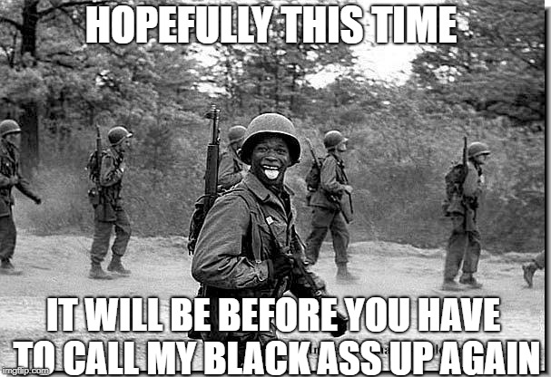 Nazi Killer | HOPEFULLY THIS TIME IT WILL BE BEFORE YOU HAVE TO CALL MY BLACK ASS UP AGAIN | image tagged in nazi killer | made w/ Imgflip meme maker