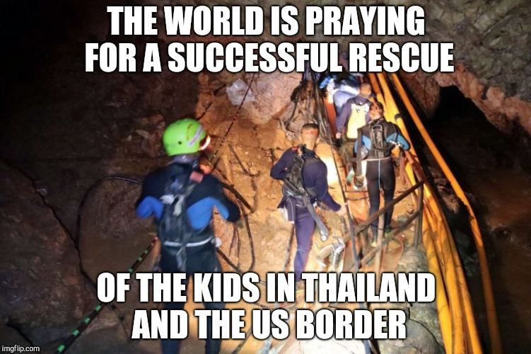 Rescue prayers | THE WORLD IS PRAYING FOR A SUCCESSFUL RESCUE OF THE KIDS IN THAILAND AND THE US BORDER | image tagged in thailand,kids,soccer,asylum,trump | made w/ Imgflip meme maker