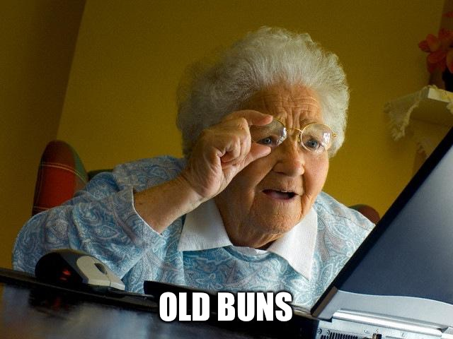 Grandma Finds The Internet Meme | OLD BUNS | image tagged in memes,grandma finds the internet | made w/ Imgflip meme maker