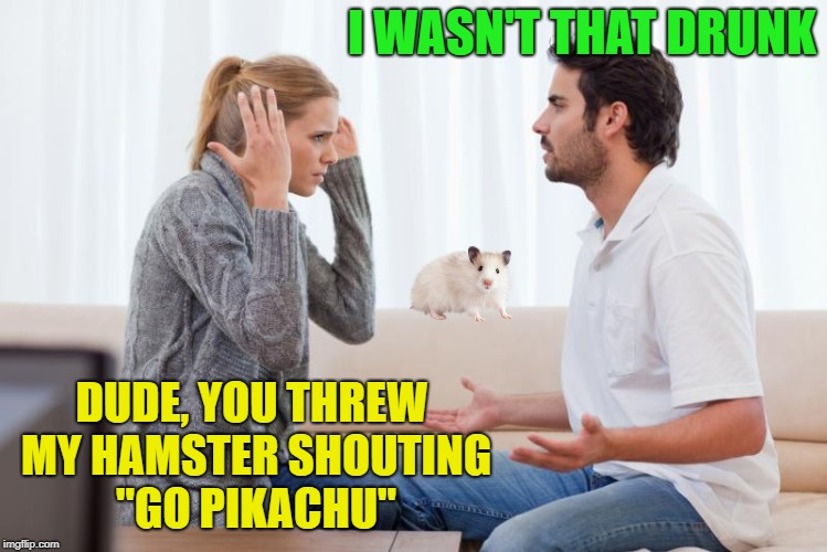 "Hamster Weekend | I WASN'T THAT DRUNK DUDE, YOU THREW MY HAMSTER SHOUTING ""GO PIKACHU"" 