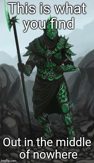 Random psyco wearing green glass armor | This is what you find Out in the middle of nowhere | image tagged in elder scrolls,oblivion,concept art,ponymeme | made w/ Imgflip meme maker