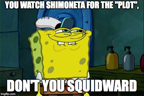 "Confession Time 3 | YOU WATCH SHIMONETA FOR THE ""PLOT"", DON'T YOU SQUIDWARD 