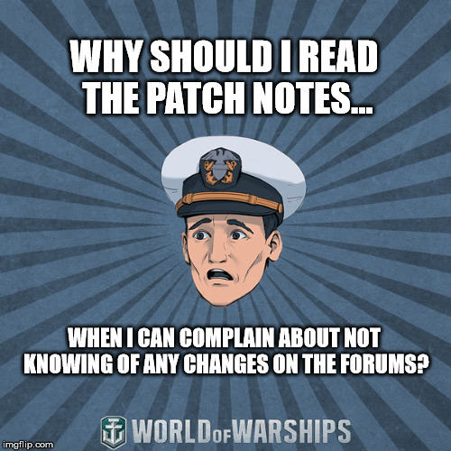 WHY SHOULD I READ THE PATCH NOTES... WHEN I CAN COMPLAIN ABOUT NOT KNOWING OF ANY CHANGES ON THE FORUMS? | image tagged in world of warships - ens tate r smith spooped | made w/ Imgflip meme maker