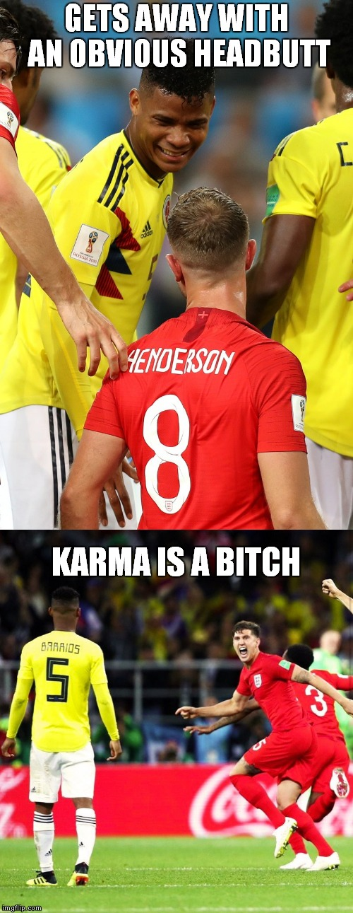Karma is a bitch | GETS AWAY WITH AN OBVIOUS HEADBUTT KARMA IS A B**CH | image tagged in england,world cup,headbutt,football,soccer,russia 2018 | made w/ Imgflip meme maker