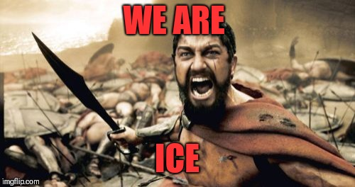 Sparta Leonidas Meme | WE ARE ICE | image tagged in memes,sparta leonidas | made w/ Imgflip meme maker
