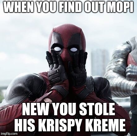 Deadpool Surprised Meme | WHEN YOU FIND OUT MOPI NEW YOU STOLE HIS KRISPY KREME | image tagged in memes,deadpool surprised | made w/ Imgflip meme maker