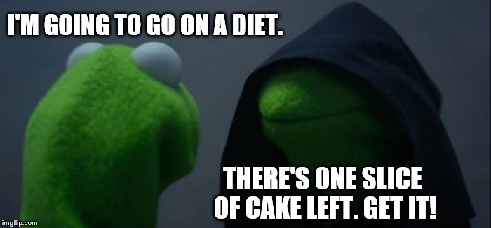 Evil Kermit Meme | I'M GOING TO GO ON A DIET. THERE'S ONE SLICE OF CAKE LEFT. GET IT! | image tagged in memes,evil kermit | made w/ Imgflip meme maker