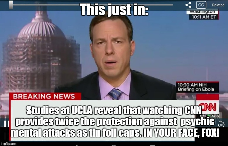 CNN Crazy News Network | This just in: Studies at UCLA reveal that watching CNN provides twice the protection against  psychic mental attacks as tin foil caps. IN YO | image tagged in cnn crazy news network | made w/ Imgflip meme maker