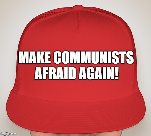 Trump Hat | MAKE COMMUNISTS AFRAID AGAIN! | image tagged in trump hat | made w/ Imgflip meme maker
