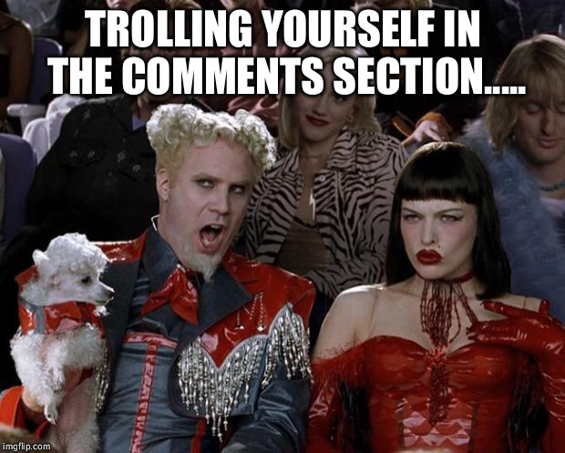 Mugatu So Hot Right Now Meme | TROLLING YOURSELF IN THE COMMENTS SECTION..... | image tagged in memes,mugatu so hot right now | made w/ Imgflip meme maker