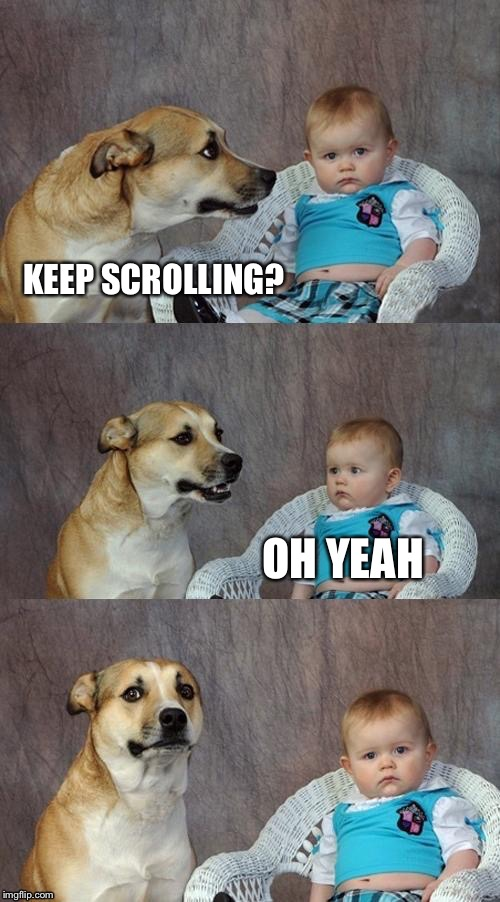 KEEP SCROLLING? OH YEAH | made w/ Imgflip meme maker