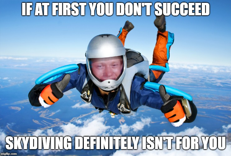 IF AT FIRST YOU DON'T SUCCEED SKYDIVING DEFINITELY ISN'T FOR YOU | image tagged in bad luck brian skydiver | made w/ Imgflip meme maker