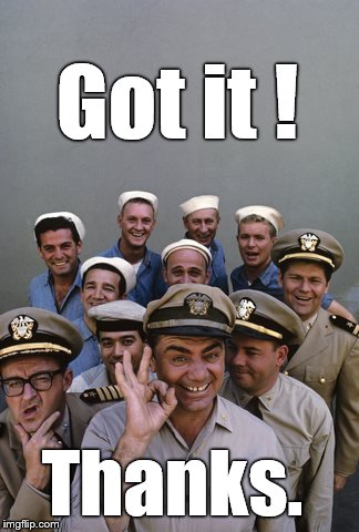 McHale's Navy | Got it ! Thanks. | image tagged in mchale's navy | made w/ Imgflip meme maker