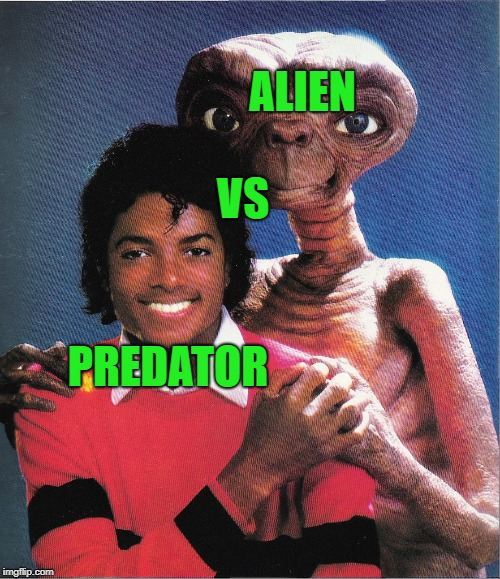 Took this meme from various users around them, thanks to all of them and the copyright is theirs. | ALIEN VS PREDATOR | image tagged in michael jackson et thank you,alien vs predator | made w/ Imgflip meme maker
