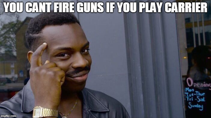 Roll Safe Think About It Meme | YOU CANT FIRE GUNS IF YOU PLAY CARRIER | image tagged in memes,roll safe think about it | made w/ Imgflip meme maker
