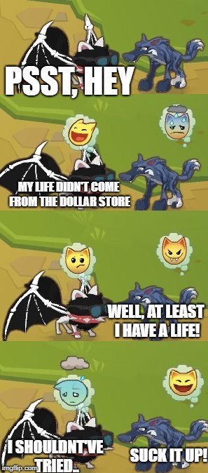 This happened to me in real life. I'm the wolf, the kid who tried to roast me is the arctic fox. | PSST, HEY I SHOULDNT'VE TRIED.. MY LIFE DIDN'T COME FROM THE DOLLAR STORE WELL, AT LEAST I HAVE A LIFE! SUCK IT UP! | image tagged in animal jam meme template | made w/ Imgflip meme maker
