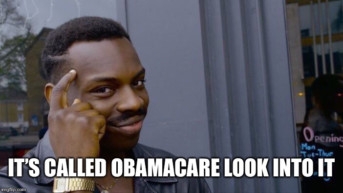 Roll Safe Think About It Meme | IT'S CALLED OBAMACARE LOOK INTO IT | image tagged in memes,roll safe think about it | made w/ Imgflip meme maker