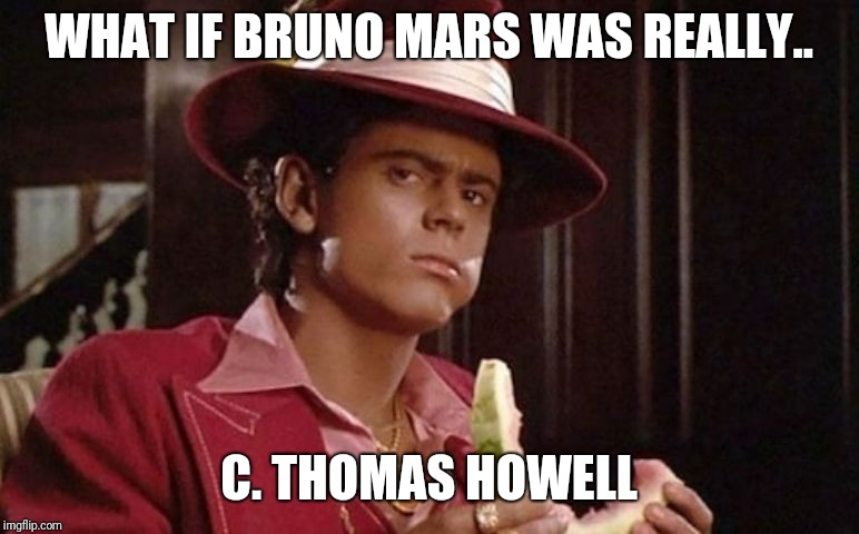 What if | WHAT IF BRUNO MARS WAS REALLY.. C. THOMAS HOWELL | image tagged in bruno mars,what if,white people,80s music,1980's,movies | made w/ Imgflip meme maker