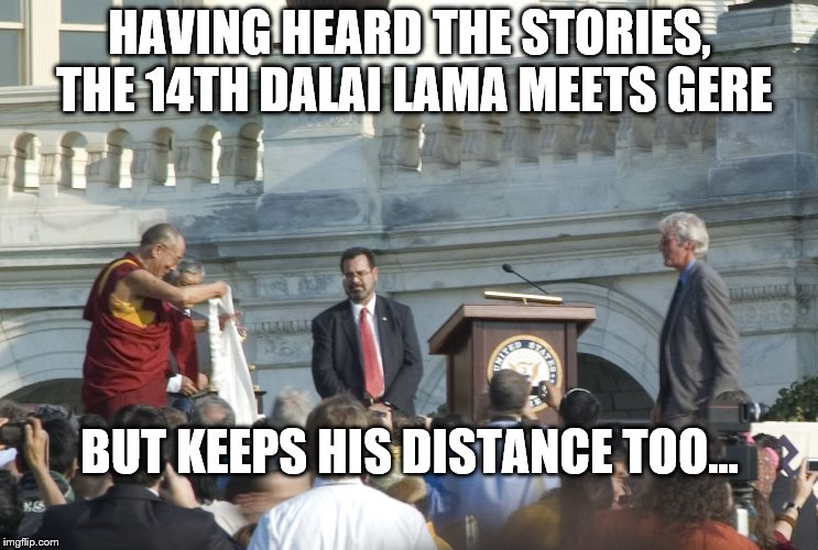 HAVING HEARD THE STORIES, THE 14TH DALAI LAMA MEETS GERE BUT KEEPS HIS DISTANCE TOO... | made w/ Imgflip meme maker