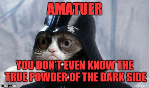 Grumpy Cat Star Wars Meme | AMATUER YOU DON'T EVEN KNOW THE TRUE POWDER OF THE DARK SIDE | image tagged in memes,grumpy cat star wars,grumpy cat | made w/ Imgflip meme maker
