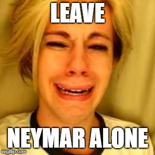 LEAVE NEYMAR ALONE | made w/ Imgflip meme maker