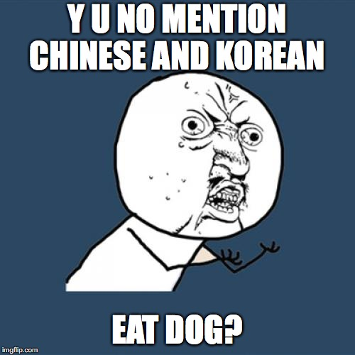 Y U No Meme | Y U NO MENTION CHINESE AND KOREAN EAT DOG? | image tagged in memes,y u no | made w/ Imgflip meme maker