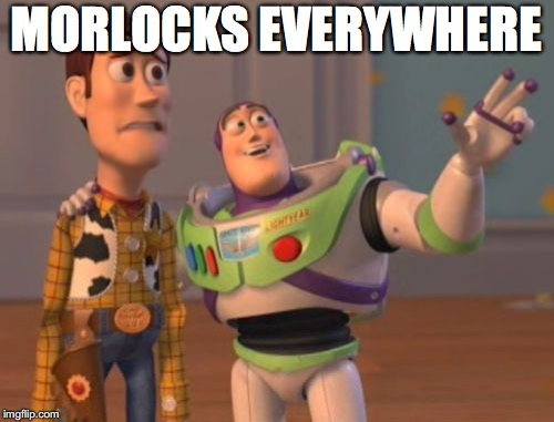 X, X Everywhere Meme | MORLOCKS EVERYWHERE | image tagged in memes,x,x everywhere,x x everywhere | made w/ Imgflip meme maker