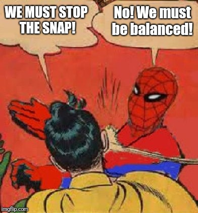 Spiderman Slapping Robin | WE MUST STOP THE SNAP! No! We must be balanced! | image tagged in spiderman slapping robin,scumbag | made w/ Imgflip meme maker