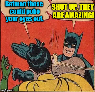 When I see a nice set |  SHUT UP, THEY ARE AMAZING! Batman those could poke your eyes out. | image tagged in memes,batman slapping robin | made w/ Imgflip meme maker