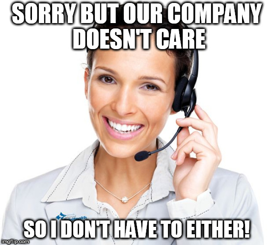 Secretly Sarcastic Call Center Woman | SORRY BUT OUR COMPANY DOESN'T CARE SO I DON'T HAVE TO EITHER! | image tagged in secretly sarcastic call center woman | made w/ Imgflip meme maker