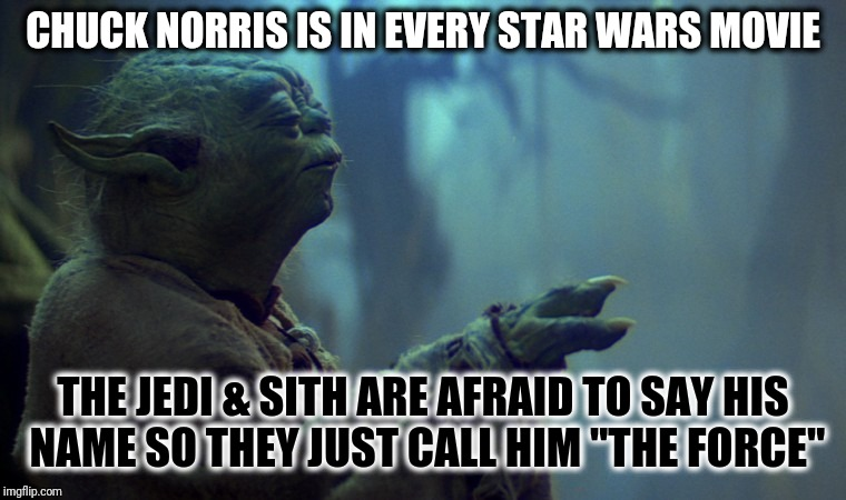 "Chuck Norris Is The Force | CHUCK NORRIS IS IN EVERY STAR WARS MOVIE THE JEDI & SITH ARE AFRAID TO SAY HIS NAME SO THEY JUST CALL HIM ""THE FORCE"" 