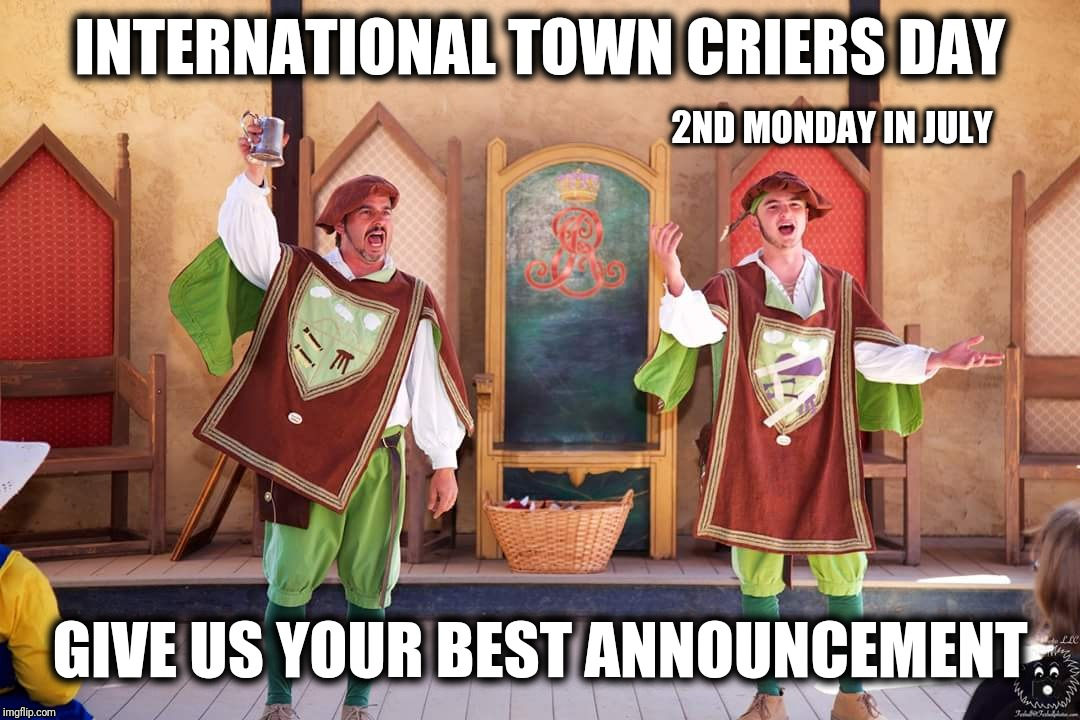 International Town Criers Day (2nd Monday in July) | INTERNATIONAL TOWN CRIERS DAY GIVE US YOUR BEST ANNOUNCEMENT 2ND MONDAY IN JULY | image tagged in niblick  mashie town criers of myebumm,town crier,public service announcement,holidays,loud,information | made w/ Imgflip meme maker
