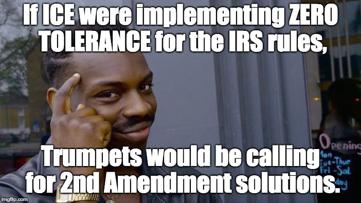 Roll Safe Think About It Meme | If ICE were implementing ZERO TOLERANCE for the IRS rules, Trumpets would be calling for 2nd Amendment solutions. | image tagged in memes,roll safe think about it | made w/ Imgflip meme maker