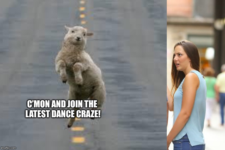 C'MON AND JOIN THE LATEST DANCE CRAZE! | made w/ Imgflip meme maker